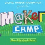 Digital Harbor Foundation Launches Baltimore's First MakerCamp
